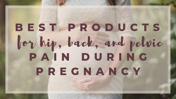 The Best Products For Hip, Back and Pelvic Pain During Pregnancy / asipoftruth.com