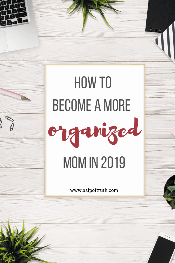 How To Become a More Organized Mom In 2019