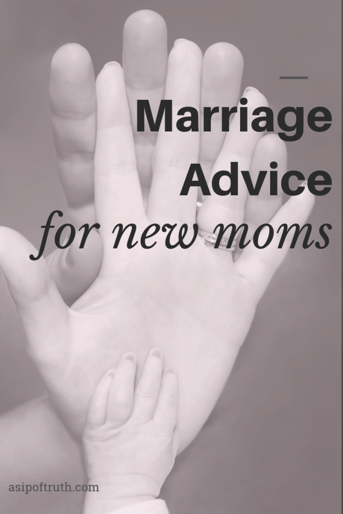 Best Marriage Tips for New Moms: A collection of tips written by experienced moms / asipoftruth.com