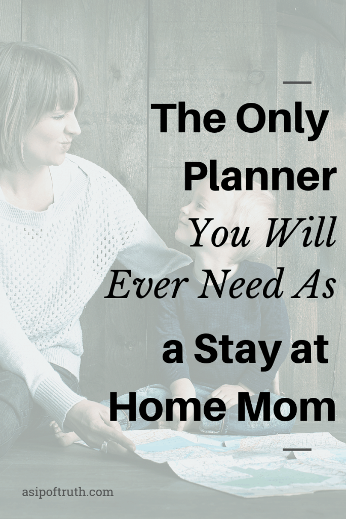 The Only Planner You Will EVER Need As A Stay At Home Mom / asipoftruth.com