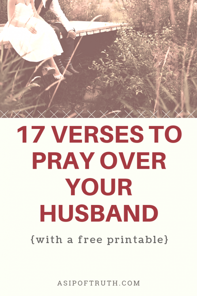 17 Verses to Pray Over Your Husband (with a free printable) / asipoftruth.com