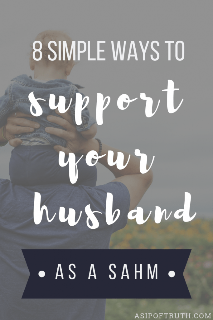 8 Simple Ways To Support Your Husband / asipoftruth.com