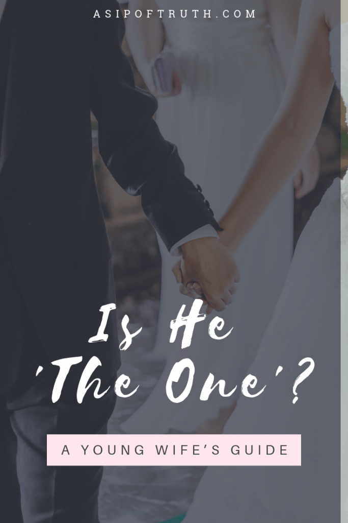 Is He 'The One'? A Young Wife's Guide / asipoftruth.com
