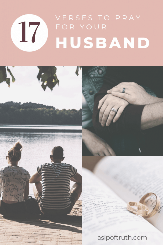 17 Verses To Pray For Your Husband / asipoftruth.com