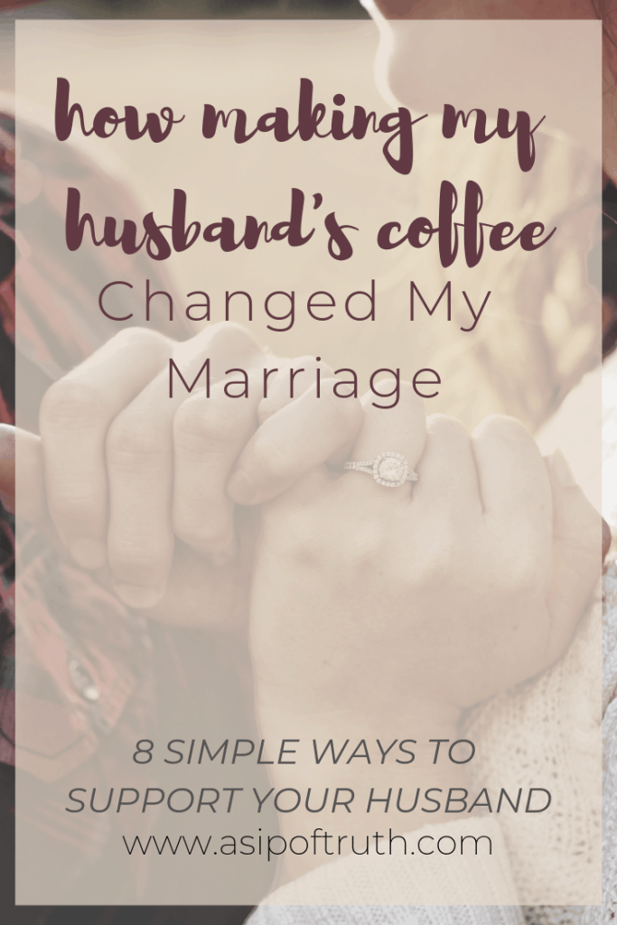 8 Simple Ways To Support Your Husband, how making my husband's coffee changed my marriage / asipoftruth.com