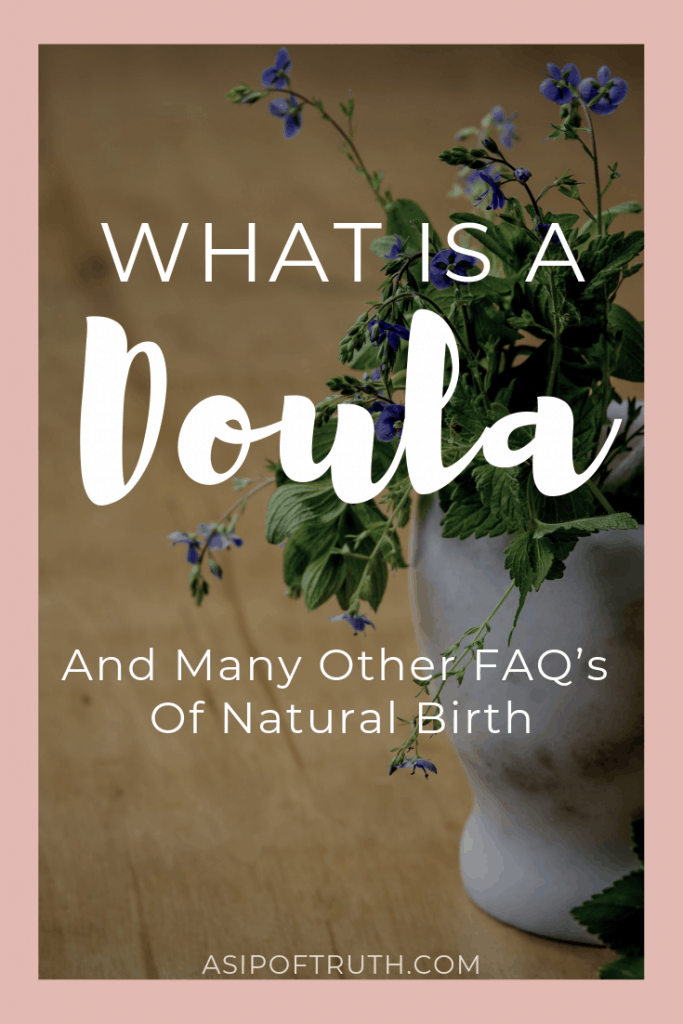 What Is A Doula? And Many Other FAQ's of Natural Birth / asipoftruth.com